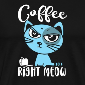 Coffee Right Meow - Men's Premium T-Shirt