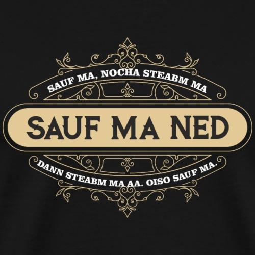 Sauf ma, nocha steabm ma - sauf ma ned, dann steab - Männer Premium T-Shirt