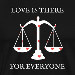 Love is there for everyone Love is there for everyone - Men's Premium T-Shirt