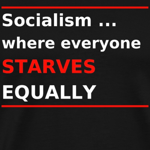 Socialism ... where everyone starves equally - Männer Premium T-Shirt