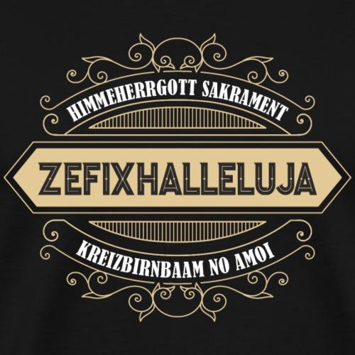 Himmeherrgott Sackrament Zefixhalleluja Kreizbirnb - Männer Premium T-Shirt