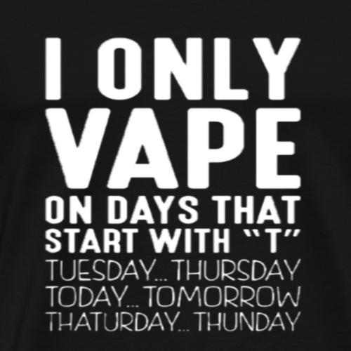 Only vape on.. - Men's Premium T-Shirt