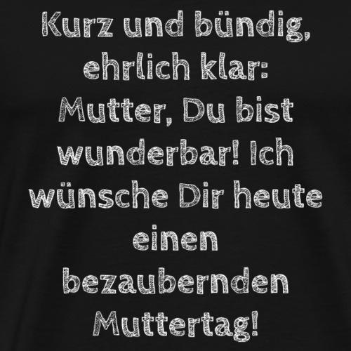 Kurz und bündig, ehrlich klar: Mutter.... - Männer Premium T-Shirt