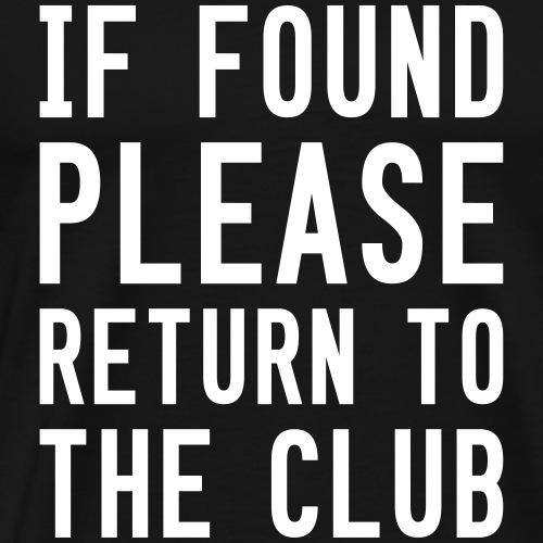 IF FOUND PLEASE RETURN TO THE CLUB - Männer Premium T-Shirt