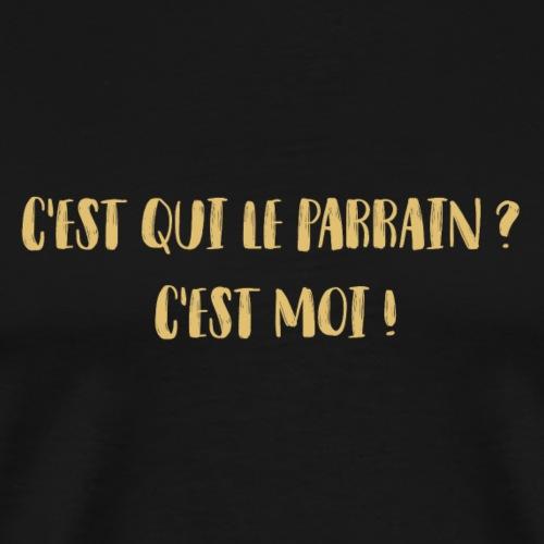 C est qui le parrain ? - T-shirt Premium Homme