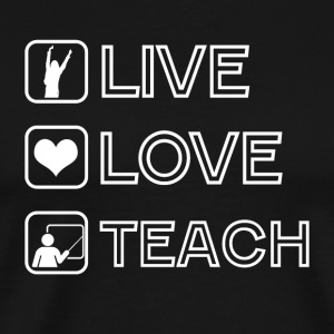 Teacher Live Love Teach - T-shirt Premium Homme