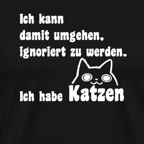 Ich habe Katzen die mich ignorieren - Männer Premium T-Shirt