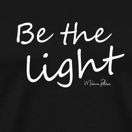 Be the light - T-shirt Premium Homme