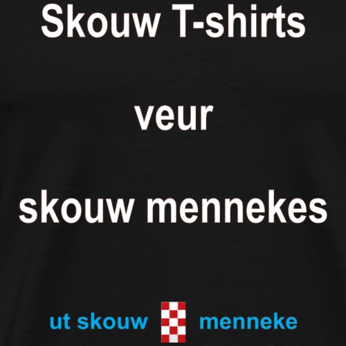 Skouw Tshirts veur skouw mennekes-w - Mannen Premium T-shirt