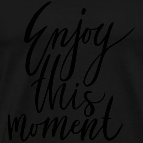 Enjoy this Moment - Männer Premium T-Shirt