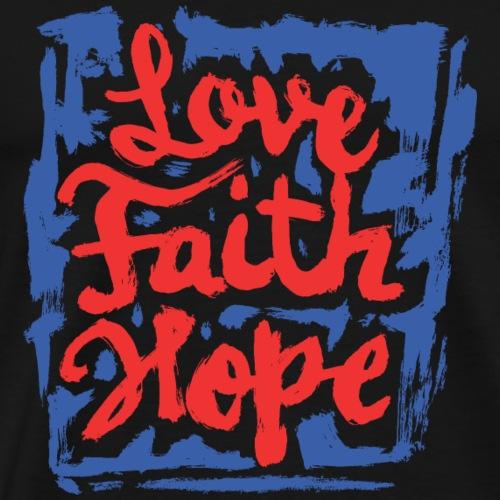 Love Faith Hope – Liebe Glaube Hoffnung - Männer Premium T-Shirt