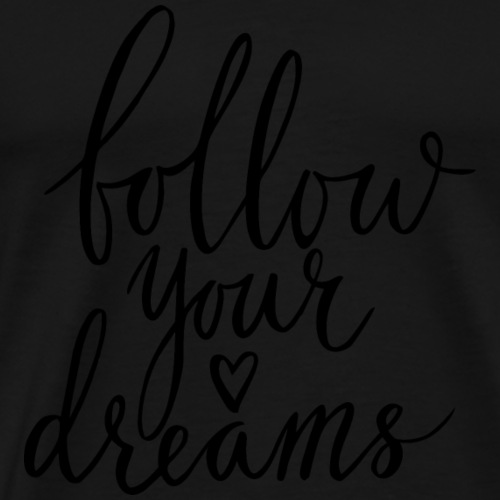 Follow your Dreams - Männer Premium T-Shirt