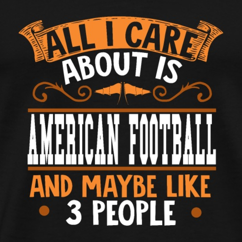 All I care about is American Football - Männer Premium T-Shirt