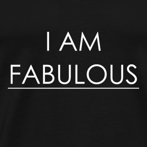 I AM FABULOUS - Männer Premium T-Shirt
