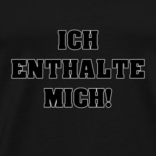 Ich enthalte mich! - Männer Premium T-Shirt