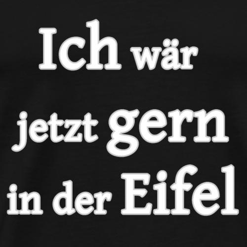 Ich wäre jetzt gern in der Eifel - Männer Premium T-Shirt