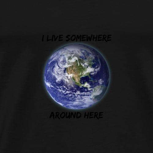 I live somewhere around here - Premium T-skjorte for menn
