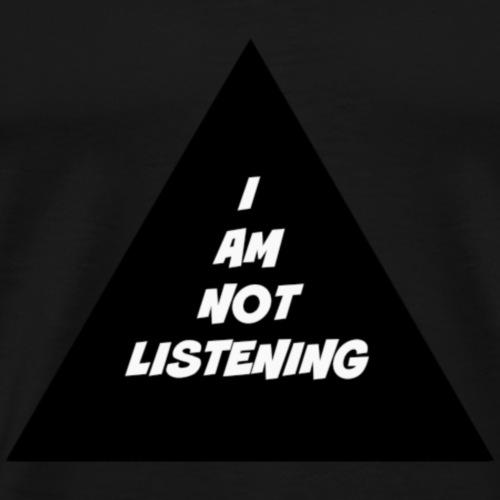 I am not listening - Premium T-skjorte for menn