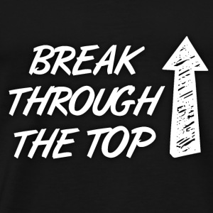 Break through the top!!! - Premium T-skjorte for menn