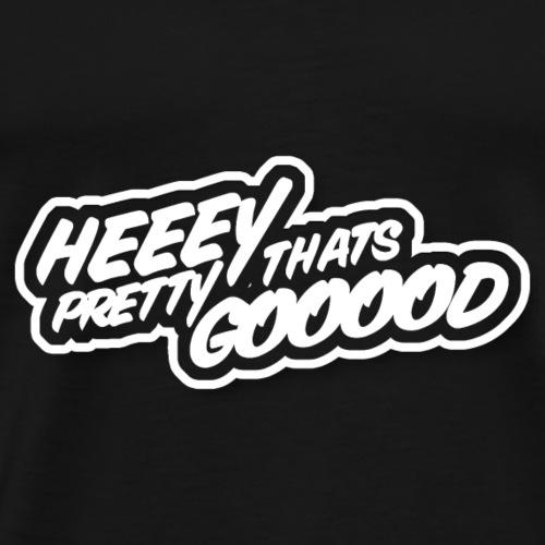 Heeey thats pretty gooood - Männer Premium T-Shirt