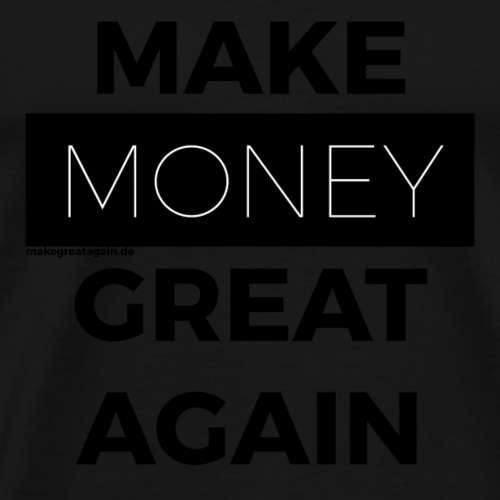MAKE MONEY GREAT AGAIN black - Männer Premium T-Shirt