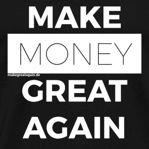 MAKE MONEY GREAT AGAIN white - Männer Premium T-Shirt