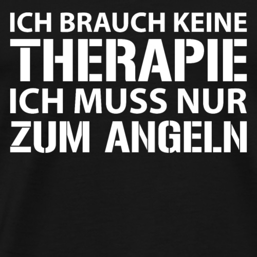 Ich muss nur zum ANGELN! - Männer Premium T-Shirt