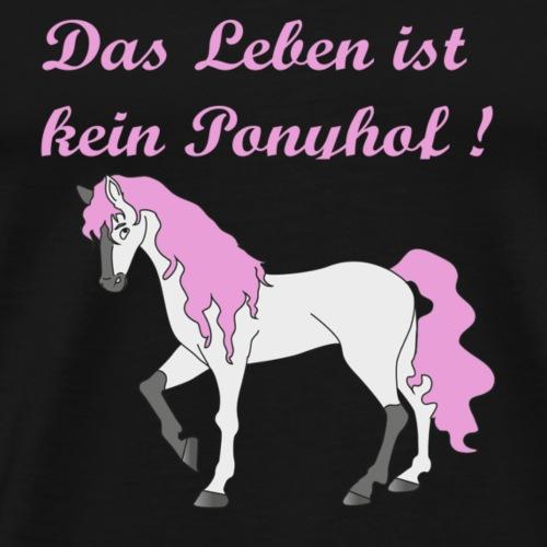 Das Leben ist kein Ponyhof ! - Männer Premium T-Shirt