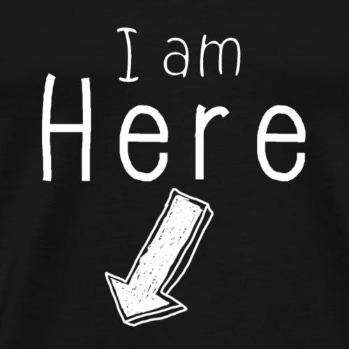 I am Here! - Männer Premium T-Shirt