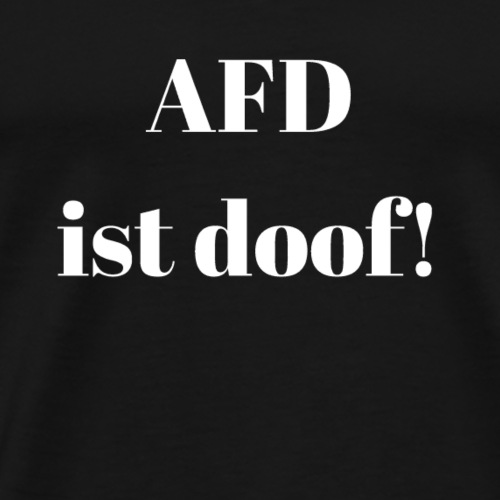 AFD ist doof! (weiß) - Männer Premium T-Shirt