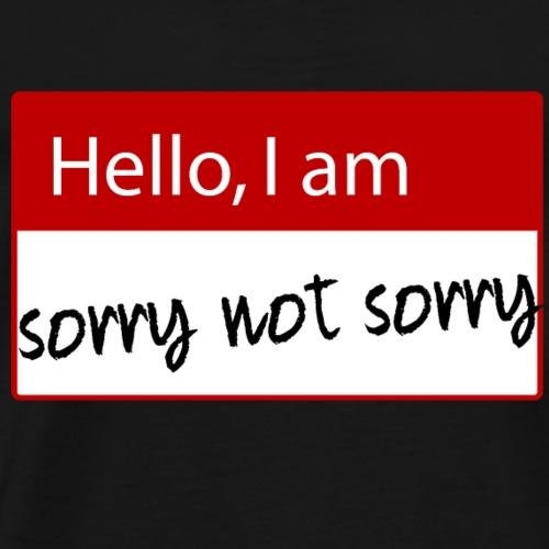Hello, i am sorry not sorry - Namensschild Funny - Männer Premium T-Shirt