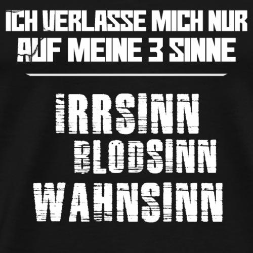 Lustige T-Shirt Sprüche Irrsinn Blödsinn Wahn... - Männer Premium T-Shirt