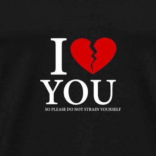 I Love Not You Geschenk - Männer Premium T-Shirt