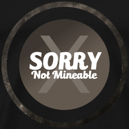 Sorry Not Mineable - Männer Premium T-Shirt