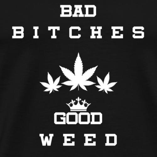 Bad Bitches Good Weed - Männer Premium T-Shirt