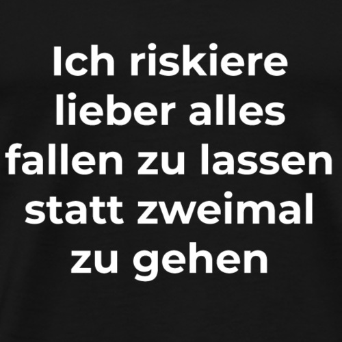 Ich riskiere lieber alles fallen zu lassen statt.. - Männer Premium T-Shirt