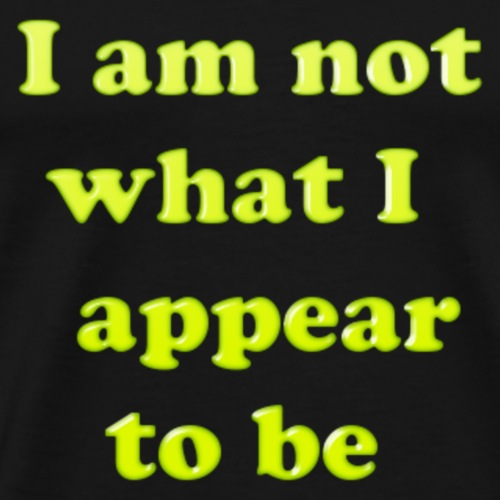 I am not what I appear to be - Men's Premium T-Shirt