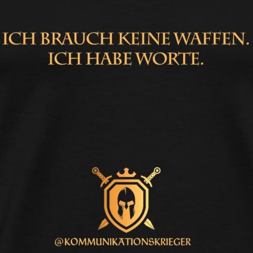 ICH BRAUCH KEINE WAFFEN. ICH HAB WORTE. - Männer Premium T-Shirt