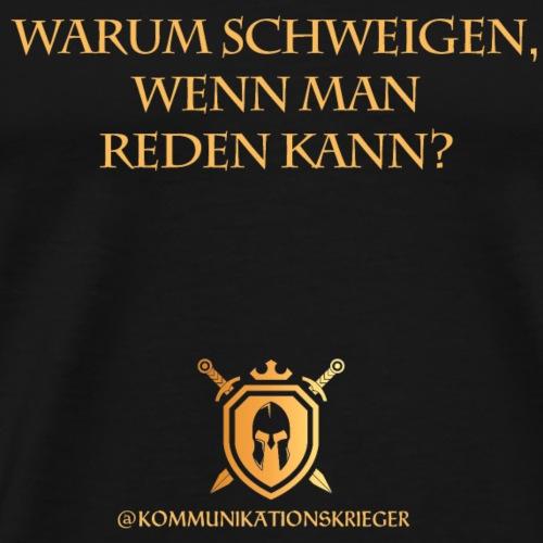 WARUM SCHWEIGEN, WENN MAN REDEN KANN? - Männer Premium T-Shirt