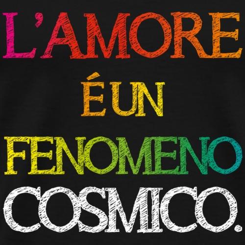 L amore e un fenomeno cosmico - Maglietta Premium da uomo