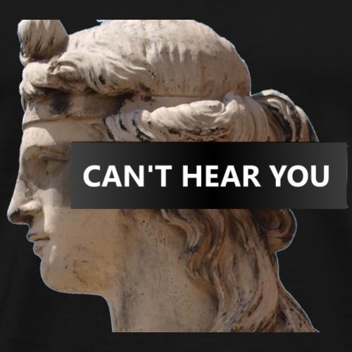 Can't hear you - Maglietta Premium da uomo