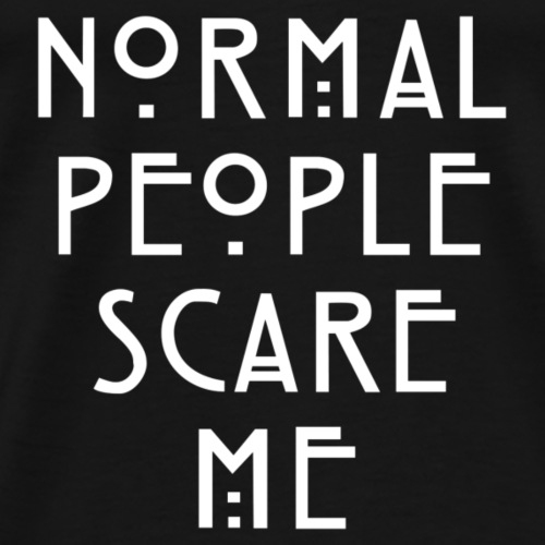 NORMAL PEOPLE SCARE ME - T-shirt Premium Homme