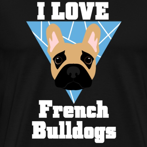 I LOVE FRENCH BULLDOGS - Französische Bulldogge - Männer Premium T-Shirt