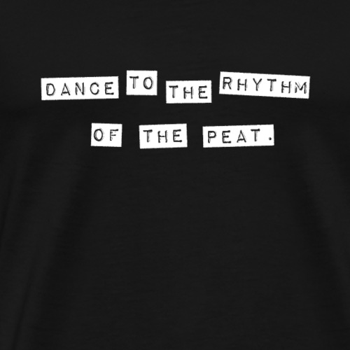 Dance to the Rhythm of the Peat - Men's Premium T-Shirt