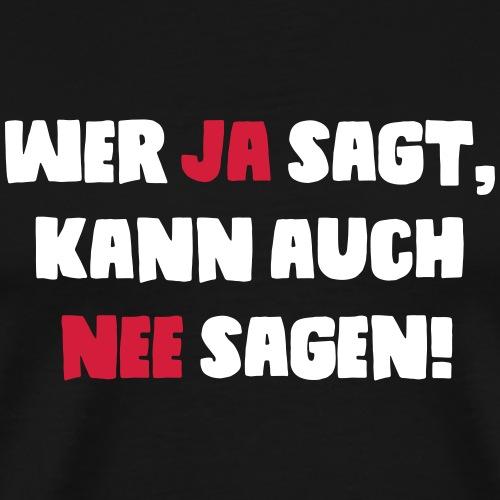Wer ja sagt, kann auch nee sagen! (Spruch) - Männer Premium T-Shirt