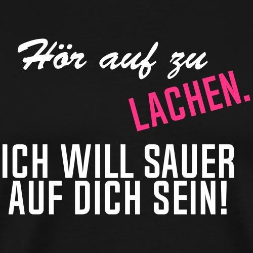 Hör auf zu lachen (Spruch) - Männer Premium T-Shirt