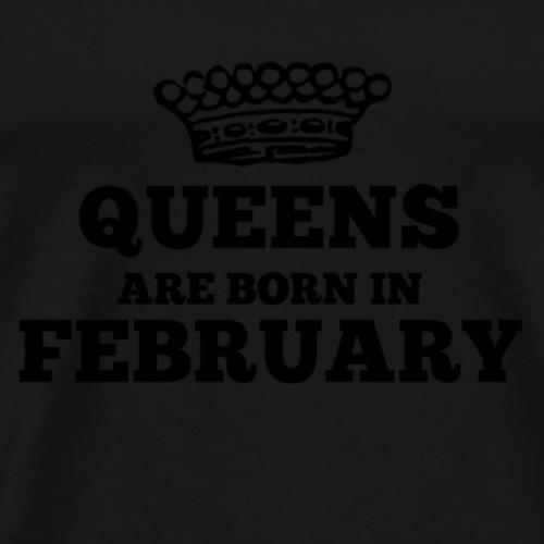 Queens are born in february - Männer Premium T-Shirt