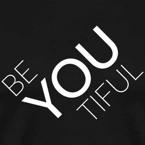 BE YOU TIFUL - Beautiful - Männer Premium T-Shirt