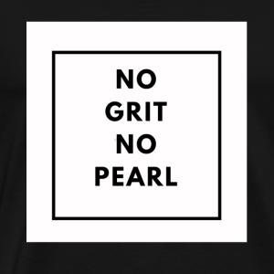 no grit no pearl monochrome design - Men's Premium T-Shirt