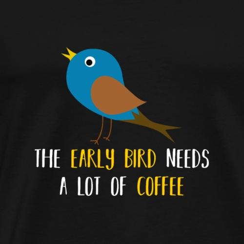 The early bird needs a lot of COFFEE v1 - Männer Premium T-Shirt
